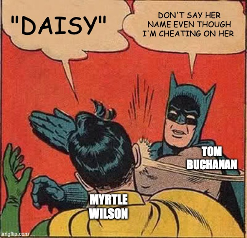 "Batman Slapping Robin | ""DAISY"" DON'T SAY HER NAME EVEN THOUGH I'M CHEATING ON HER TOM BUCHANAN MYRTLE WILSON 