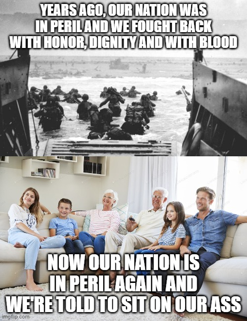 YEARS AGO, OUR NATION WAS IN PERIL AND WE FOUGHT BACK WITH HONOR, DIGNITY AND WITH BLOOD; NOW OUR NATION IS IN PERIL AGAIN AND WE'RE TOLD TO SIT ON OUR ASS | image tagged in coronavirus,for honor | made w/ Imgflip meme maker
