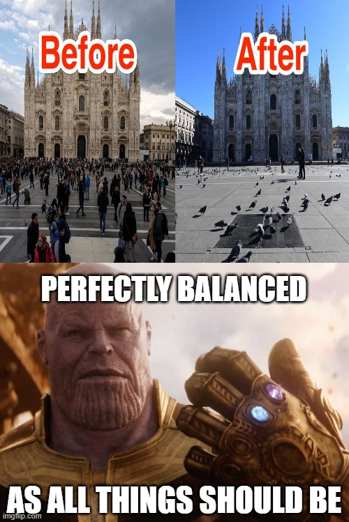 This does put a smile on my face - Thanos | PERFECTLY BALANCED AS ALL THINGS SHOULD BE | image tagged in thanos smile,coronavirus,thanos,thanos snap | made w/ Imgflip meme maker