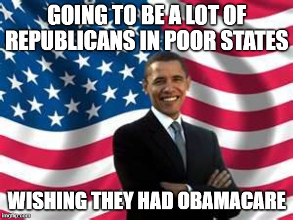 If you dont miss him, you should | GOING TO BE A LOT OF REPUBLICANS IN POOR STATES WISHING THEY HAD OBAMACARE | image tagged in memes,obama,healthcare,pandemic,coronavirus,donald trump is an idiot | made w/ Imgflip meme maker