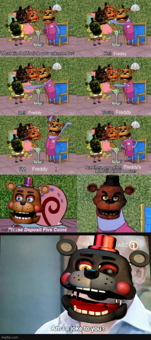 image tagged in am i a joke to you,freddy fazbear,five nights at freddys,fnaf | made w/ Imgflip meme maker