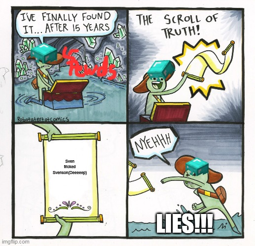 The Scroll Of Truth | Sven fricked Svenson(Deeeeep) LIES!!! | image tagged in memes,the scroll of truth | made w/ Imgflip meme maker