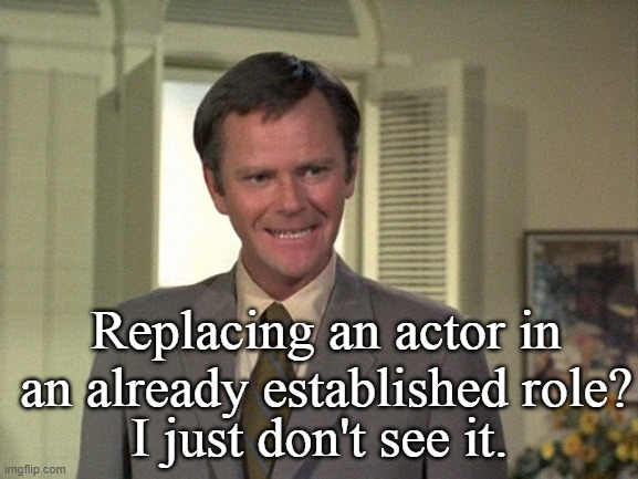 The Bewitched Paradox |  Replacing an actor in an already established role? I just don't see it. | image tagged in classics,tv shows,funny memes | made w/ Imgflip meme maker