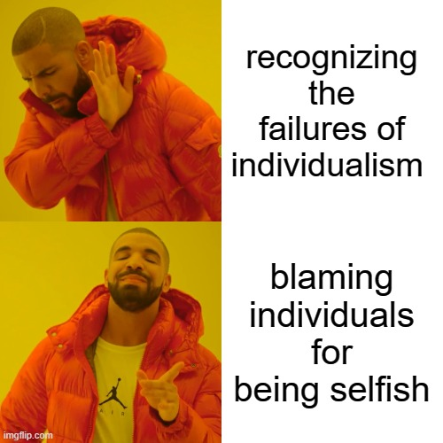 recognizing the failures of individualism blaming individuals for being selfish | image tagged in memes,drake hotline bling | made w/ Imgflip meme maker