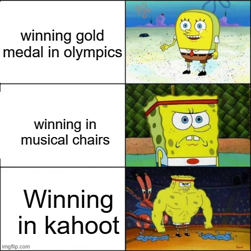 Spongebob strong |  winning gold medal in olympics; winning in musical chairs; Winning in kahoot | image tagged in spongebob strong,funny,memes,kahoot,olympics | made w/ Imgflip meme maker