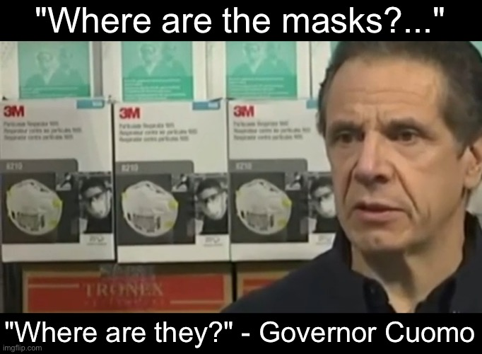 "Great leader speaks |  ""Where are the masks?...""; ""Where are they?"" - Governor Cuomo 