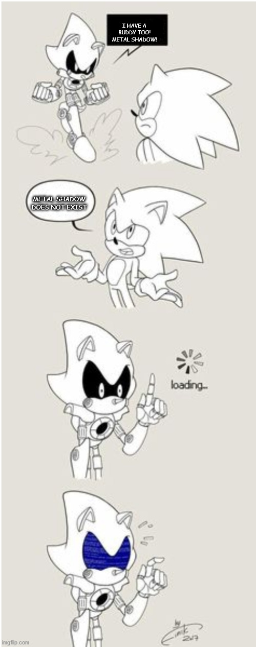 it would be cool if metal shadow existed |  I HAVE A BUDDY TOO! METAL SHADOW! METAL SHADOW DOES NOT EXIST | image tagged in sonic comic thingy | made w/ Imgflip meme maker
