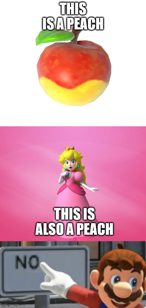 THIS IS A PEACH; THIS IS ALSO A PEACH | image tagged in princess peach,mario no sign | made w/ Imgflip meme maker