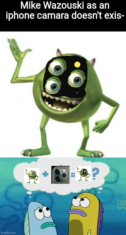 Mike wazouski iphone camra |  Mike Wazouski as an iphone camara doesn't exis- | image tagged in iphone,mike wazowski,camera,memes | made w/ Imgflip meme maker