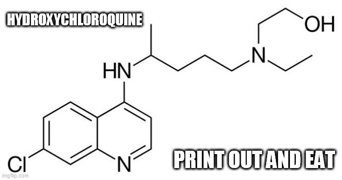 Hydroxychloroquine |  HYDROXYCHLOROQUINE; PRINT OUT AND EAT | image tagged in hydroxychloroquine | made w/ Imgflip meme maker