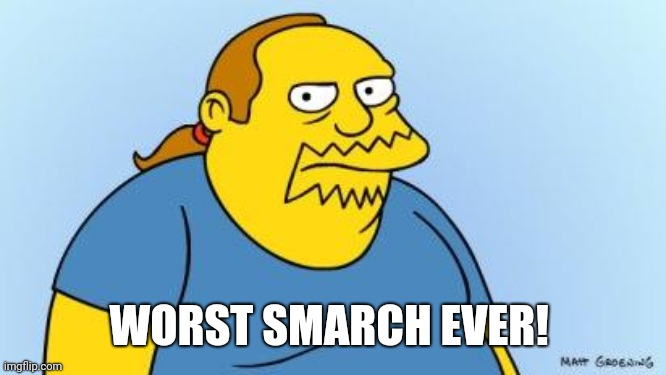 Worst. Thing. Ever. (Simpsons) |  WORST SMARCH EVER! | image tagged in worst thing ever simpsons | made w/ Imgflip meme maker