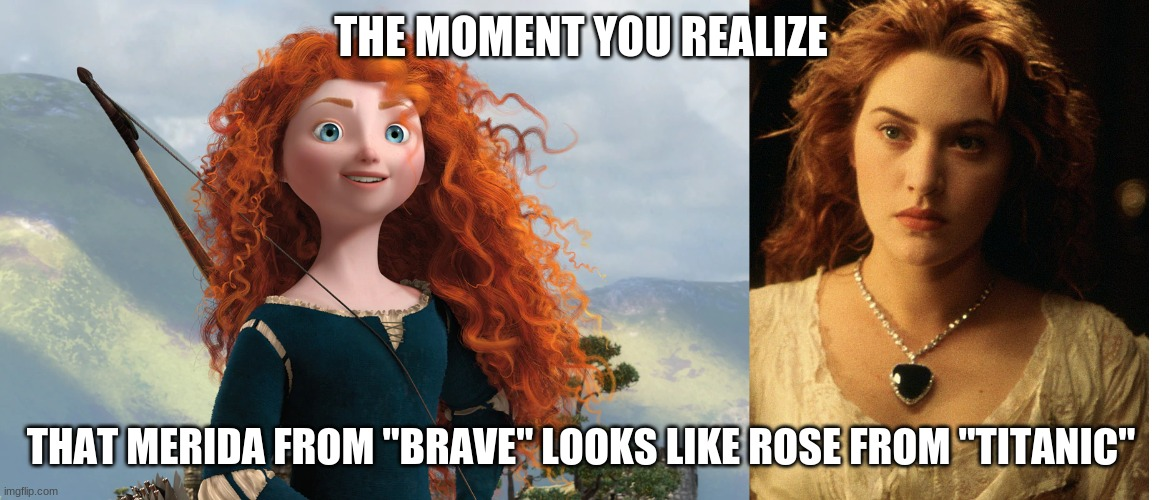 "Any Pixar or Kate Winslet fans, please don't come after me. |  THE MOMENT YOU REALIZE; THAT MERIDA FROM ""BRAVE"" LOOKS LIKE ROSE FROM ""TITANIC"" 