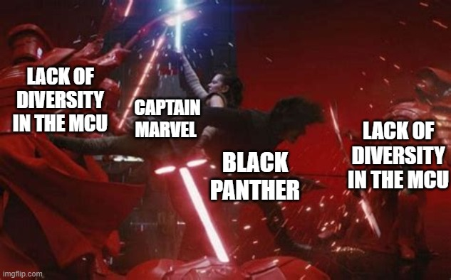 LACK OF DIVERSITY IN THE MCU; CAPTAIN MARVEL; LACK OF DIVERSITY IN THE MCU; BLACK PANTHER | image tagged in the last jedi,mcu | made w/ Imgflip meme maker
