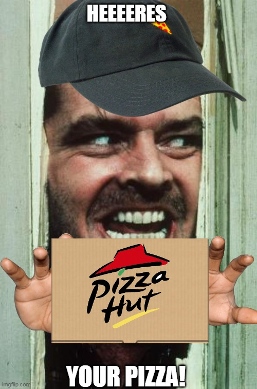 Here's Johnny | HEEEERES YOUR PIZZA! | image tagged in memes,heres johnny | made w/ Imgflip meme maker