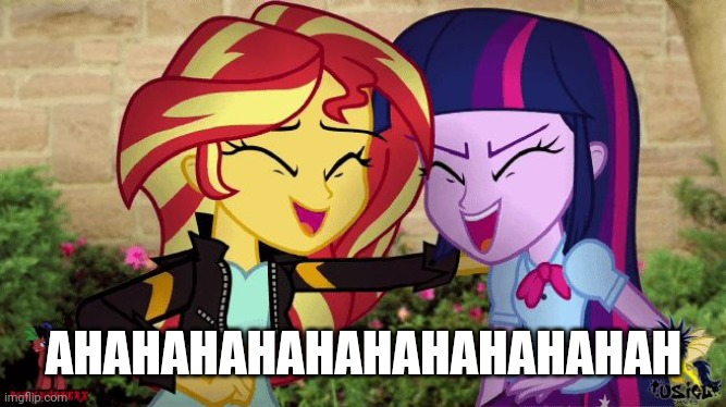 *spastic laughs in italian* | AHAHAHAHAHAHAHAHAHAHAH | image tagged in memes,funny,my little pony,sunset shimmer,twilight sparkle,equestria girls | made w/ Imgflip meme maker