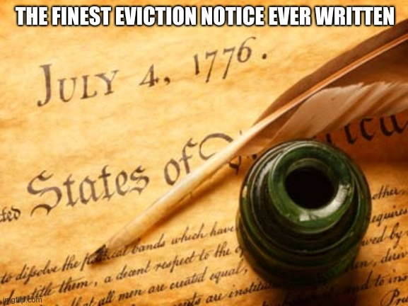 THE FINEST EVICTION NOTICE EVER WRITTEN | image tagged in declaration of independence | made w/ Imgflip meme maker