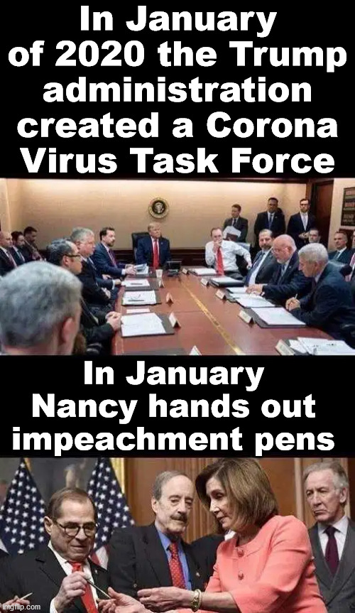 When people say the president didn't do anything until after the breakout. | In January of 2020 the Trump administration created a Corona Virus Task Force In January Nancy hands out impeachment pens | image tagged in political meme,donald trump,nancy pelosi,games | made w/ Imgflip meme maker