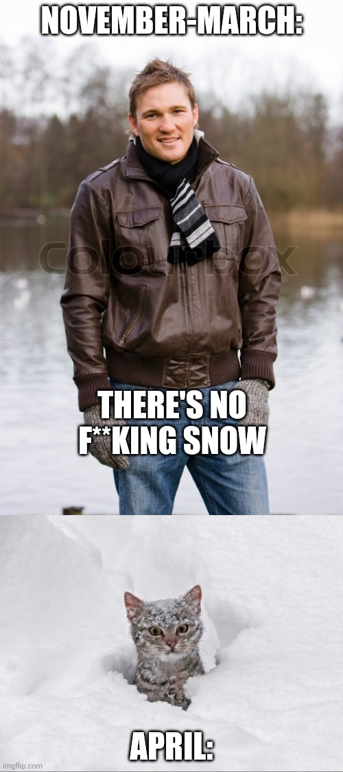 NOVEMBER-MARCH:; THERE'S NO F**KING SNOW; APRIL: | image tagged in weather | made w/ Imgflip meme maker