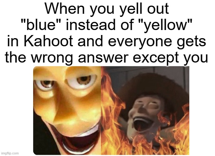 "Wrong |  When you yell out ""blue"" instead of ""yellow"" in Kahoot and everyone gets the wrong answer except you 