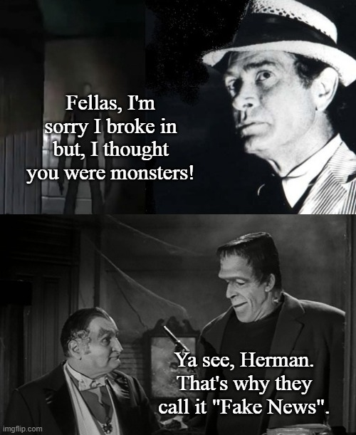 "Kolchak: The Munsters Stalker |  Fellas, I'm sorry I broke in but, I thought you were monsters! Ya see, Herman. That's why they call it ""Fake News"". 