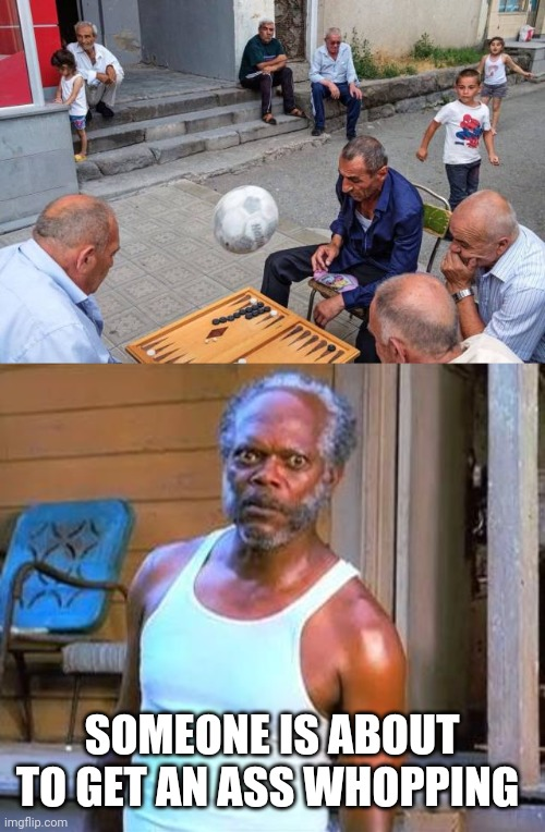 THERE GOES THEIR GAME |  SOMEONE IS ABOUT TO GET AN ASS WHOPPING | image tagged in samuel l jackson,memes,grumpy old men,game,kids | made w/ Imgflip meme maker
