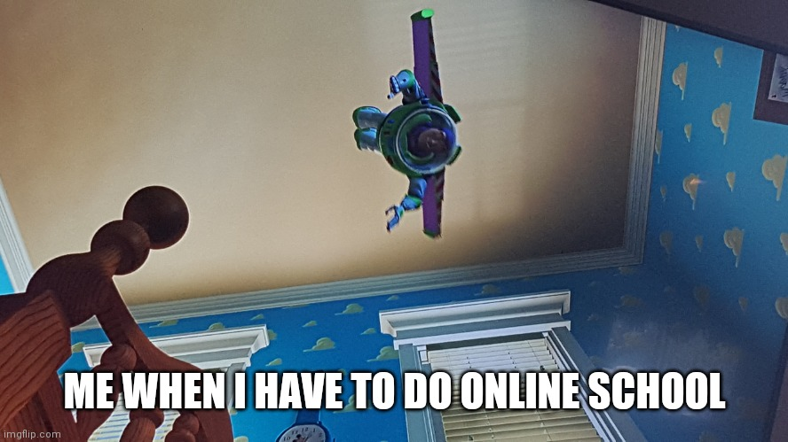 ME WHEN I HAVE TO DO ONLINE SCHOOL | image tagged in coronavirus,toy story | made w/ Imgflip meme maker