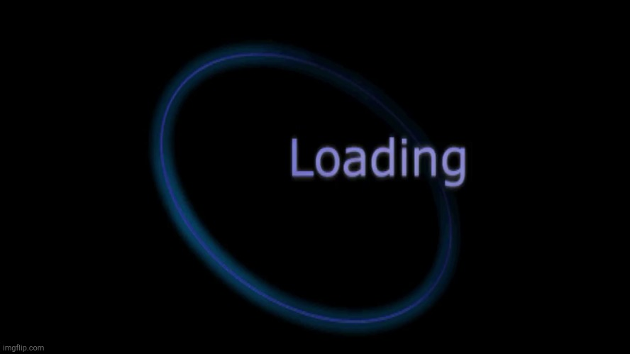 Loading | image tagged in loading | made w/ Imgflip meme maker