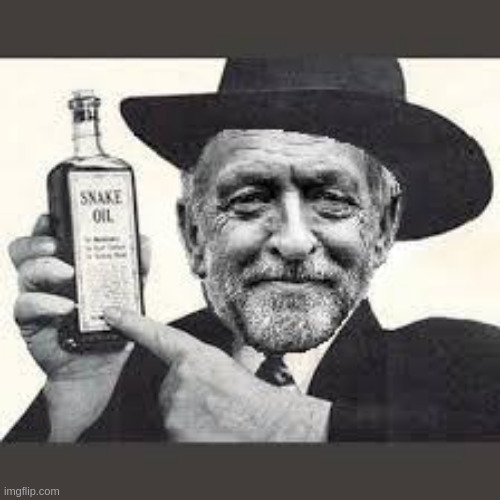 Corbyn snake oil | image tagged in corbyn snake oil | made w/ Imgflip meme maker