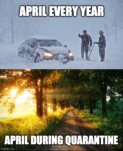 April during quarantine |  APRIL EVERY YEAR; APRIL DURING QUARANTINE | image tagged in april,april fools,snow day,quarantine,coronavirus,midwest spring,minnesota | made w/ Imgflip meme maker