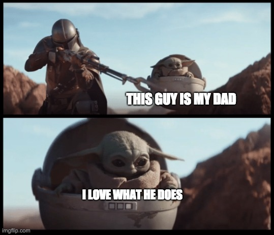 Baby Yoda |  THIS GUY IS MY DAD; I LOVE WHAT HE DOES | image tagged in baby yoda | made w/ Imgflip meme maker