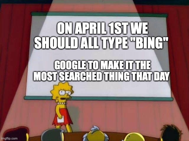 "Lisa Simpson's Presentation |  ON APRIL 1ST WE SHOULD ALL TYPE ""BING""; GOOGLE TO MAKE IT THE MOST SEARCHED THING THAT DAY 