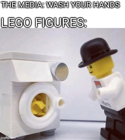 E |  THE MEDIA: WASH YOUR HANDS; LEGO FIGURES: | image tagged in coronavirus,lego,e,funny,memes | made w/ Imgflip meme maker