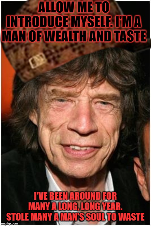 Sympathy for the devil |  ALLOW ME TO INTRODUCE MYSELF. I'M A MAN OF WEALTH AND TASTE; I'VE BEEN AROUND FOR MANY A LONG, LONG YEAR. STOLE MANY A MAN'S SOUL TO WASTE | image tagged in old mick jagger,satan,satanism,the devil,lucifer,disguise | made w/ Imgflip meme maker