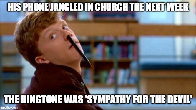 Original Bad Luck Brian |  HIS PHONE JANGLED IN CHURCH THE NEXT WEEK; THE RINGTONE WAS 'SYMPATHY FOR THE DEVIL' | image tagged in memes,original bad luck brian | made w/ Imgflip meme maker