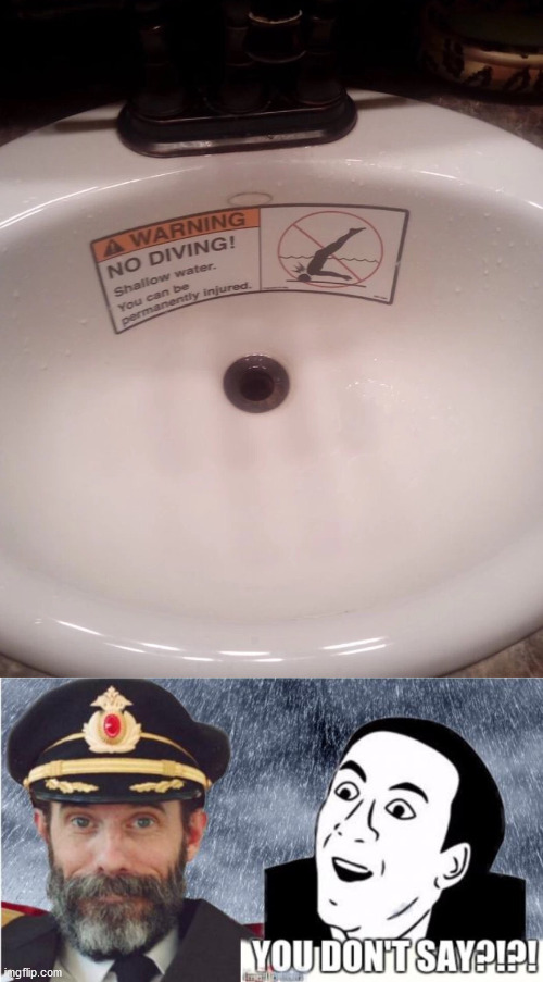 Should not dive into your sink ... who knew? | image tagged in captain obvious- you don't say,diving,sink | made w/ Imgflip meme maker