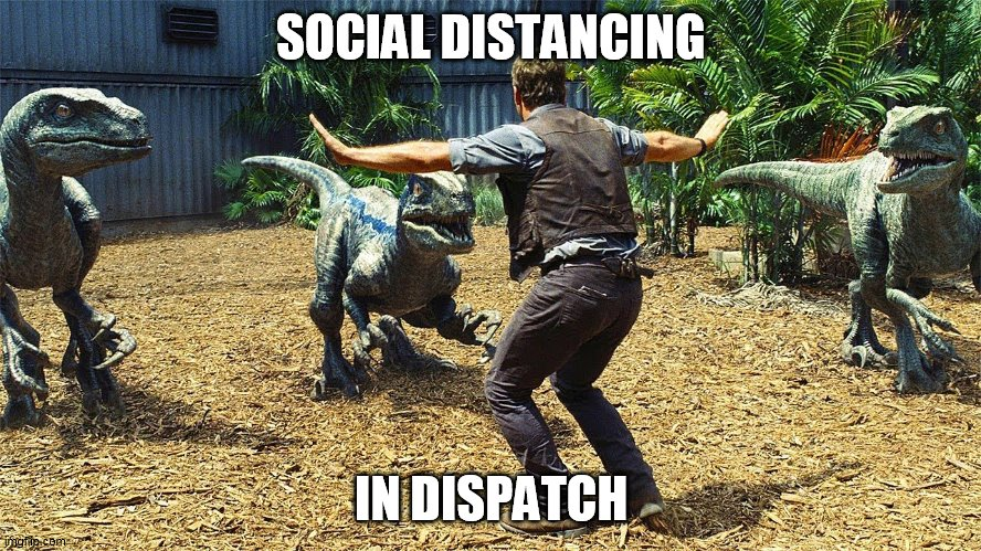 social distancing |  SOCIAL DISTANCING; IN DISPATCH | image tagged in jurrasic park,raptors | made w/ Imgflip meme maker
