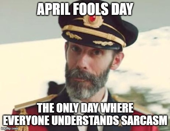 Captain Obvious |  APRIL FOOLS DAY; THE ONLY DAY WHERE EVERYONE UNDERSTANDS SARCASM | image tagged in captain obvious,april fools,april fools day,sarcasm | made w/ Imgflip meme maker