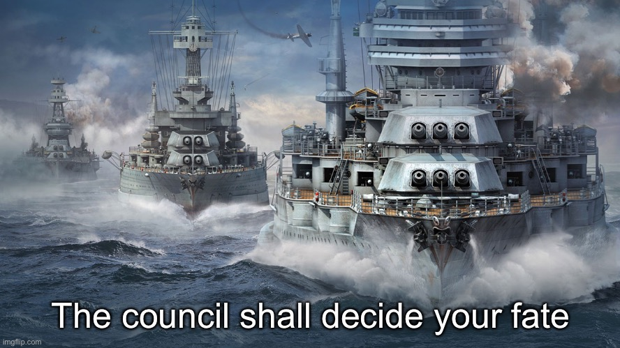 The council shall decide your fate | made w/ Imgflip meme maker