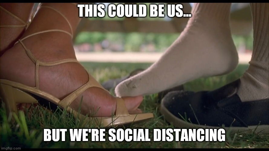 THIS COULD BE US... BUT WE'RE SOCIAL DISTANCING | image tagged in napoleon dynamite,kip napoleon dynamite,feet,social distancing | made w/ Imgflip meme maker