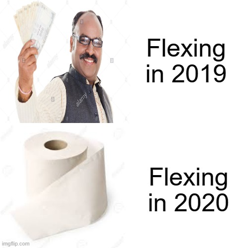 Flexing 2019 vs 2020 | Flexing in 2019 Flexing in 2020 | image tagged in coronavirus,flexing,toilet paper,no more toilet paper | made w/ Imgflip meme maker