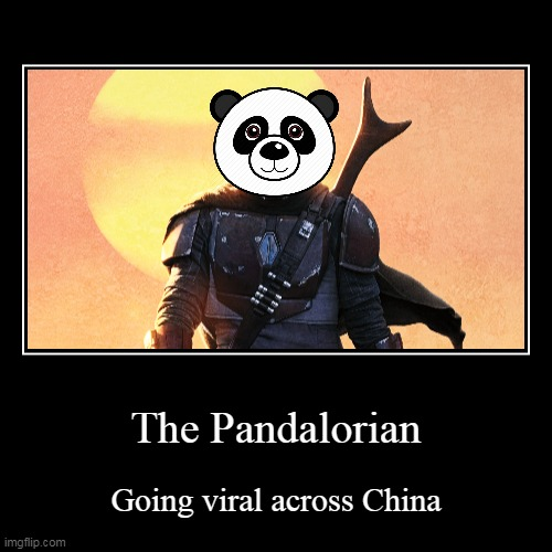 The Pandalorian | Going viral across China | image tagged in funny,demotivationals | made w/ Imgflip demotivational maker