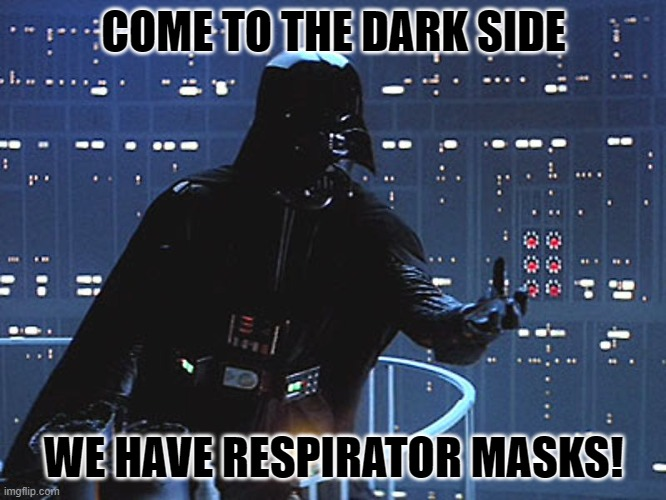 Recruitment Drive 2020 |  COME TO THE DARK SIDE; WE HAVE RESPIRATOR MASKS! | image tagged in darth vader - come to the dark side,respirator masks,covid-19 | made w/ Imgflip meme maker