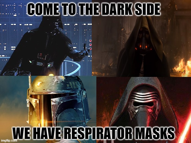 Improved 2020 Recruitment Drive |  COME TO THE DARK SIDE; WE HAVE RESPIRATOR MASKS | image tagged in star wars,covid-19,respirator masks | made w/ Imgflip meme maker