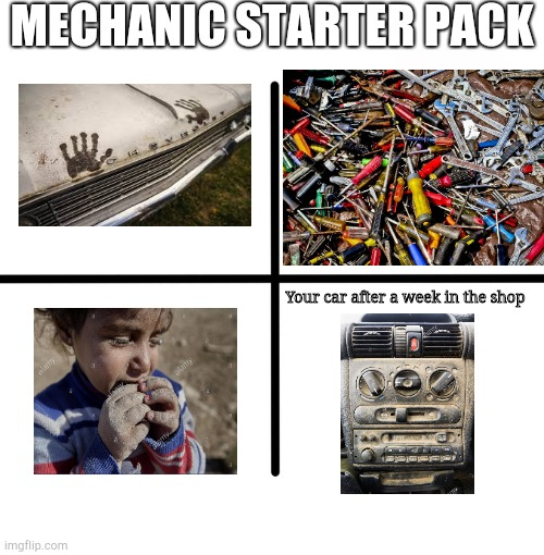 Mechanic Starter Pack |  MECHANIC STARTER PACK; Your car after a week in the shop | image tagged in memes,blank starter pack,mechanic,car meme,dirty | made w/ Imgflip meme maker