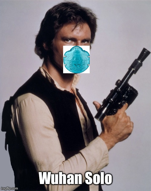 Wuhan Solo | image tagged in han solo,solo,wuhan | made w/ Imgflip meme maker