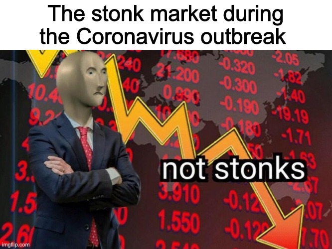 Not stonks | The stonk market during the Coronavirus outbreak | image tagged in not stonks | made w/ Imgflip meme maker