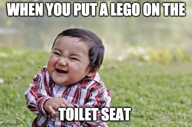 Evil Toddler | WHEN YOU PUT A LEGO ON THE TOILET SEAT | image tagged in memes,evil toddler | made w/ Imgflip meme maker