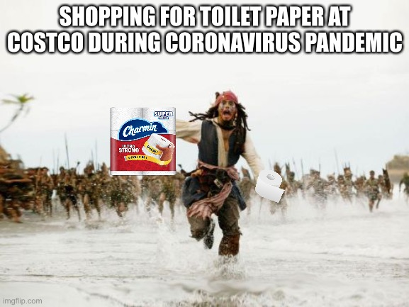 Jack Sparrow being chased for toilet paper | SHOPPING FOR TOILET PAPER AT COSTCO DURING CORONAVIRUS PANDEMIC | image tagged in memes,jack sparrow being chased,toilet paper,virus,costco,bad joke | made w/ Imgflip meme maker