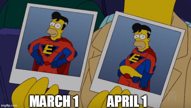 March 1/April 1 | MARCH 1 APRIL 1 | image tagged in the simpsons,homer simpson | made w/ Imgflip meme maker
