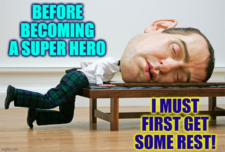 My Big Head is My Super Power | BEFORE BECOMING A SUPER HERO I MUST FIRST GET SOME REST! | image tagged in vince vance,superhero,big head,sleeping,new memes,life is hard | made w/ Imgflip meme maker